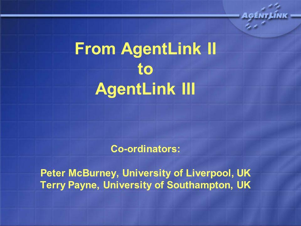 From AgentLink II to AgentLink III Co-ordinators: Peter McBurney, University of Liverpool, UK Terry Payne, University of Southampton, UK