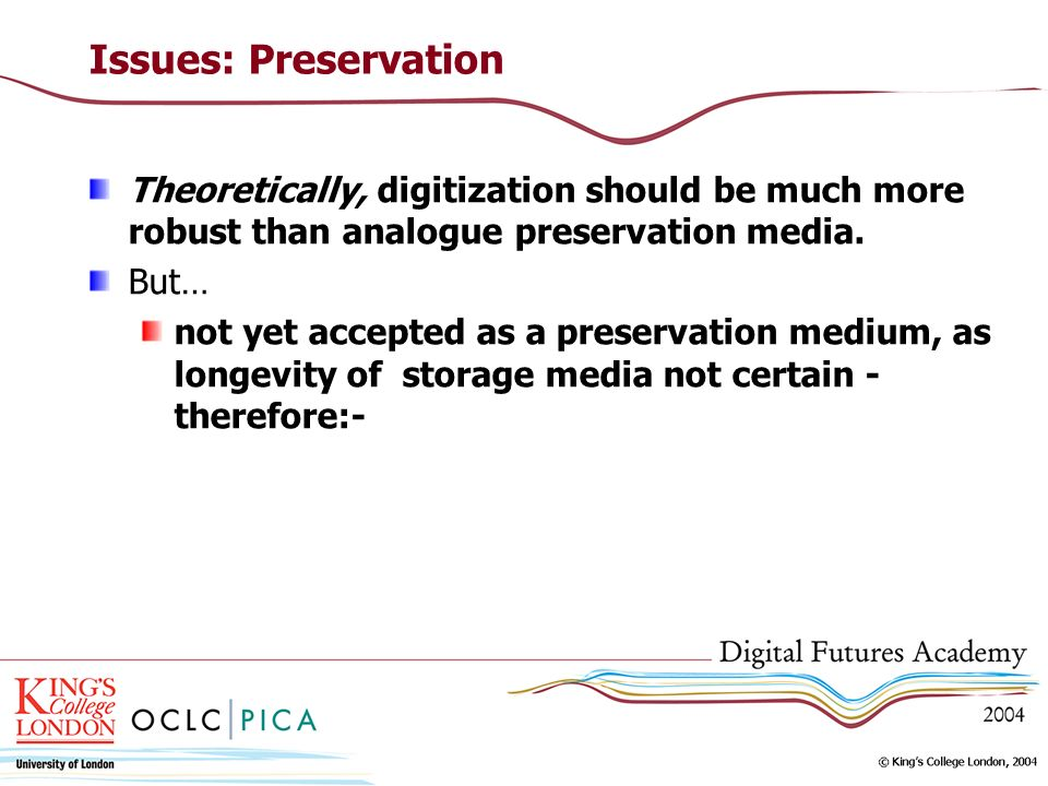 Issues: Preservation Migration stategy essential, requiring extra costs Careful choices have to be made about image formats, metadata standards etc.