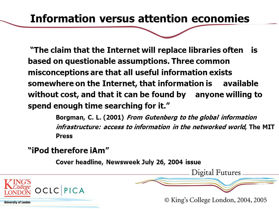 Information versus attention economies The claim that the Internet will replace libraries often is based on questionable assumptions.