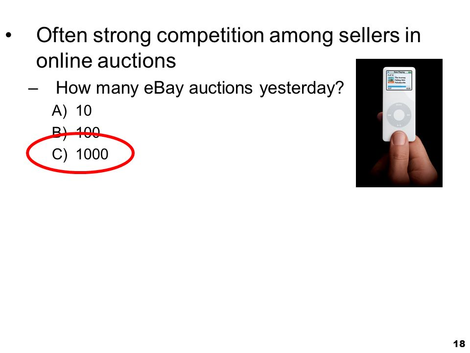 18 Often strong competition among sellers in online auctions –How many eBay auctions yesterday.