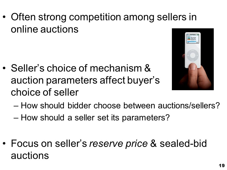 19 Often strong competition among sellers in online auctions Sellers choice of mechanism & auction parameters affect buyers choice of seller –How should bidder choose between auctions/sellers.