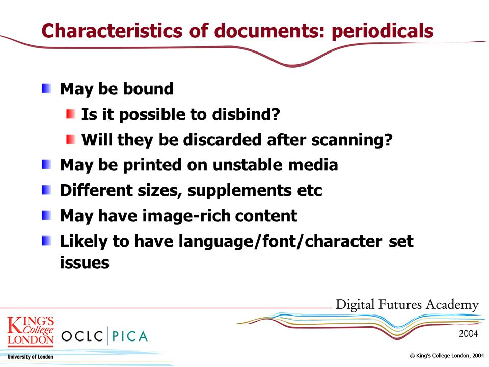 Characteristics of documents: periodicals May be bound Is it possible to disbind? Will they be discarded after scanning? May be printed on unstable me