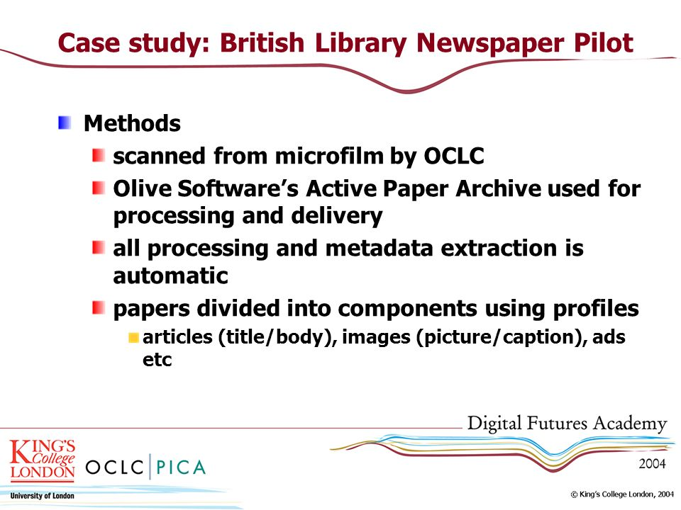 Case study: British Library Newspaper Pilot Methods scanned from microfilm by OCLC Olive Softwares Active Paper Archive used for processing and delive