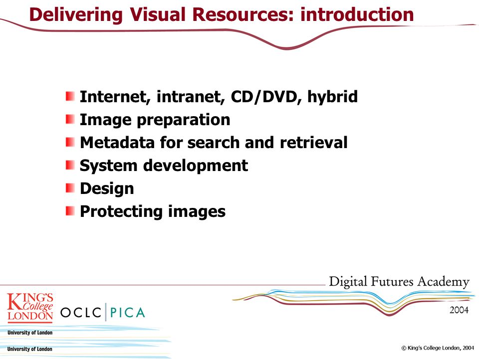 Internet, intranet, CD/DVD, hybrid Image preparation Metadata for search and retrieval System development Design Protecting images Delivering Visual Resources: introduction