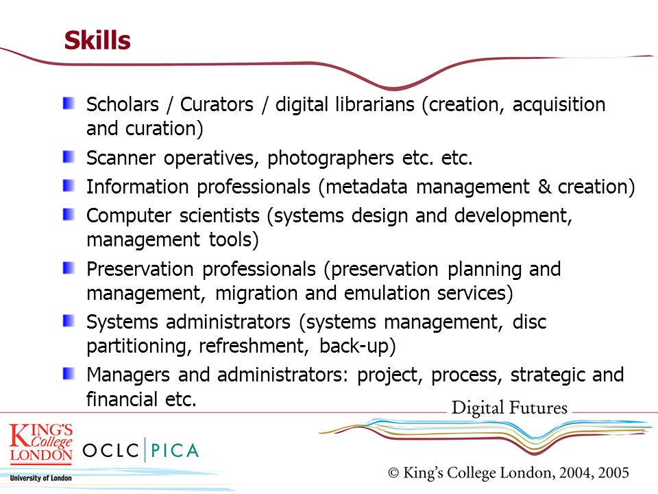 Skills Scholars / Curators / digital librarians (creation, acquisition and curation) Scanner operatives, photographers etc.