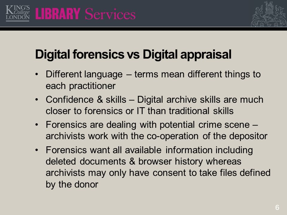 6 Digital forensics vs Digital appraisal Different language – terms mean different things to each practitioner Confidence & skills – Digital archive s