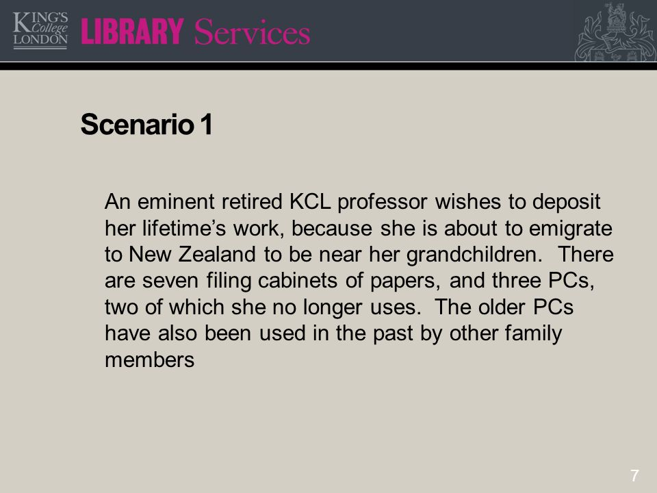 8 Scenario 2 The literary executors of a military historian want to place his archive in an appropriate repository.