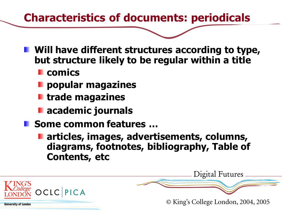 Characteristics of documents: periodicals Will have different structures according to type, but structure likely to be regular within a title comics p