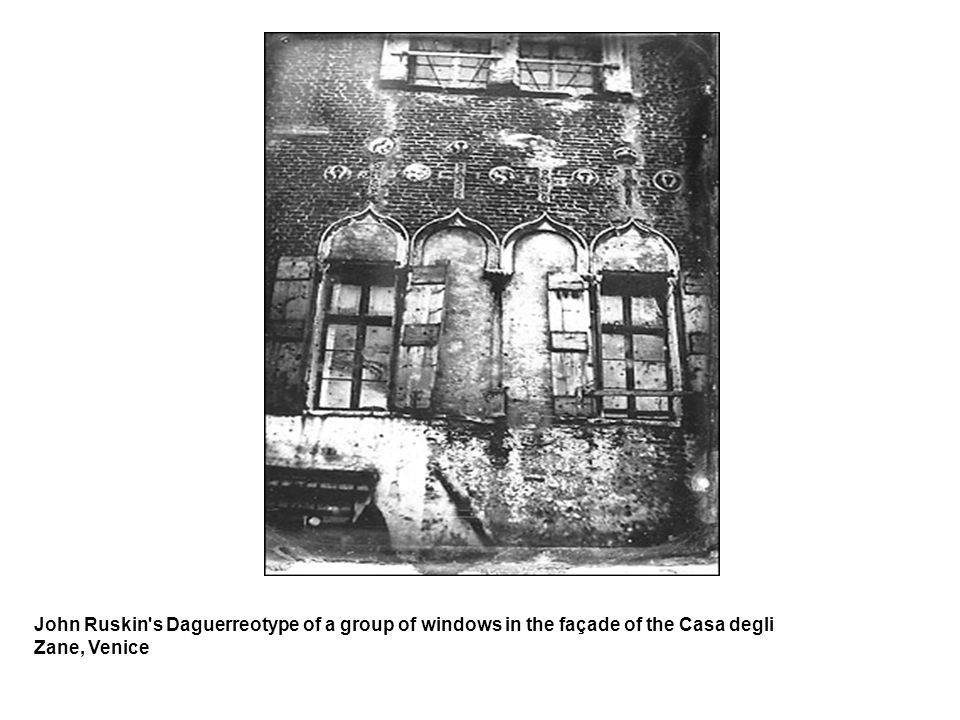 John Ruskin s Daguerreotype of a group of windows in the façade of the Casa degli Zane, Venice