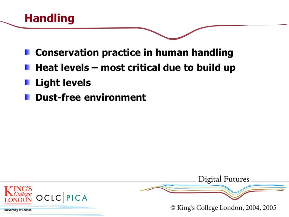 Handling Conservation practice in human handling Heat levels – most critical due to build up Light levels Dust-free environment