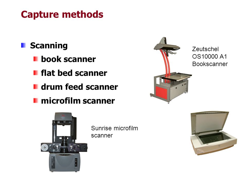 Capture methods Scanning book scanner flat bed scanner drum feed scanner microfilm scanner Sunrise microfilm scanner Zeutschel OS10000 A1 Bookscanner