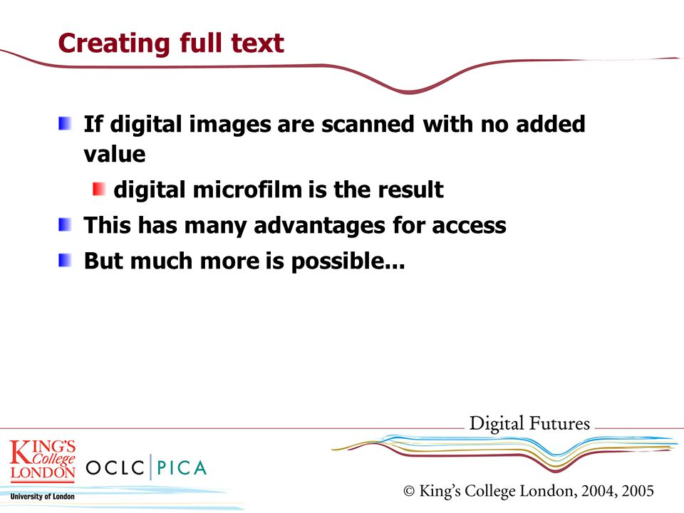 Creating full text If digital images are scanned with no added value digital microfilm is the result This has many advantages for access But much more