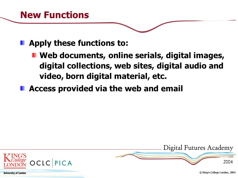 New Functions Apply these functions to: Web documents, online serials, digital images, digital collections, web sites, digital audio and video, born digital material, etc.