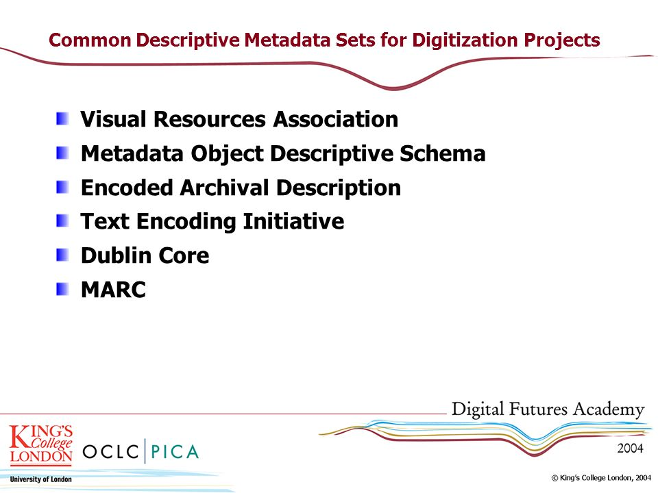 Common Descriptive Metadata Sets for Digitization Projects Visual Resources Association Metadata Object Descriptive Schema Encoded Archival Description Text Encoding Initiative Dublin Core MARC