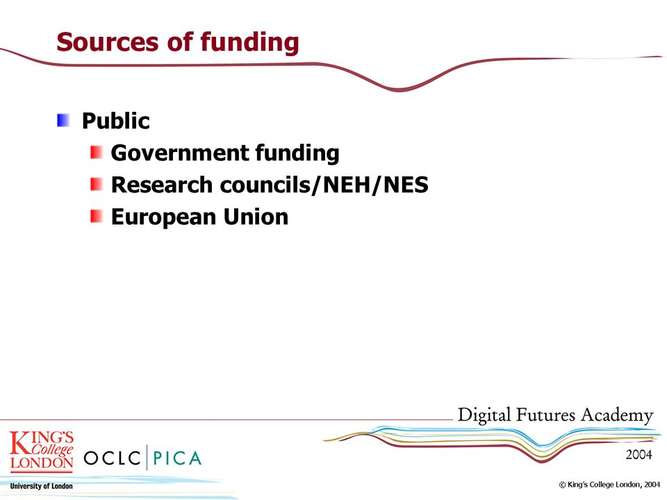 Sources of funding Public Government funding Research councils/NEH/NES European Union