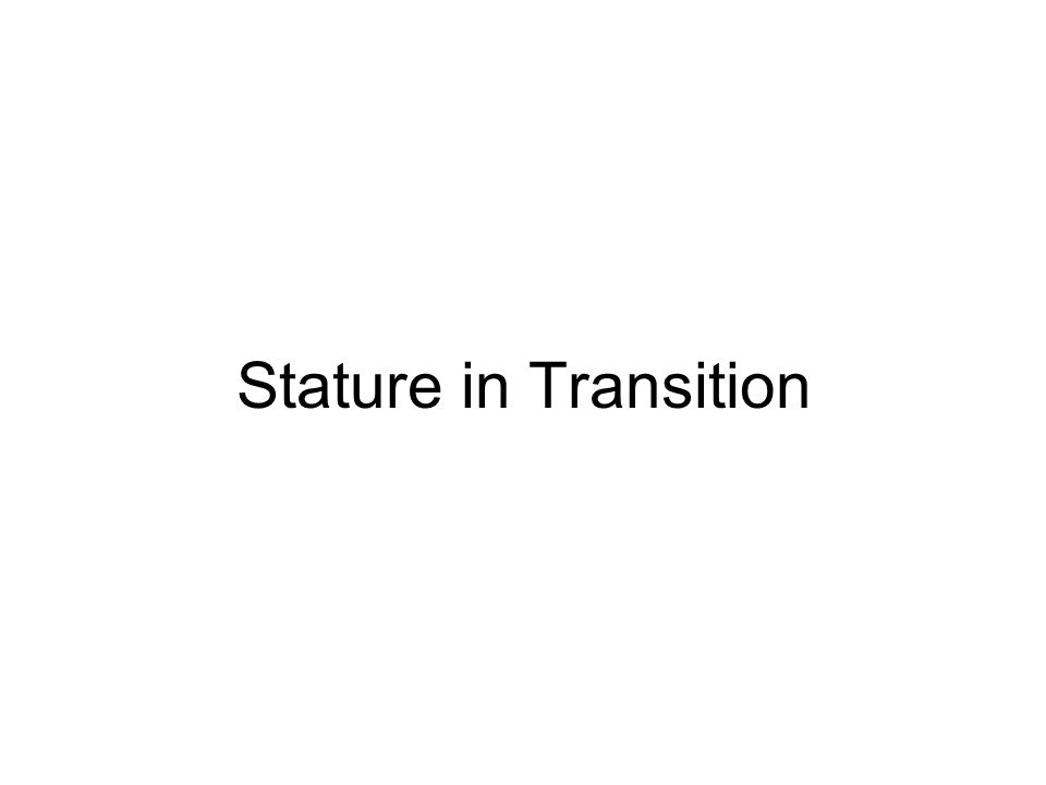 Stature in Transition