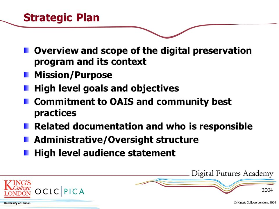Strategic Plan Overview and scope of the digital preservation program and its context Mission/Purpose High level goals and objectives Commitment to OA