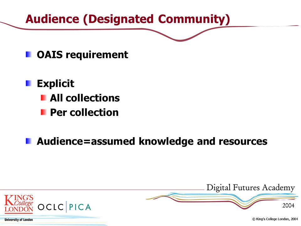 Audience (Designated Community) OAIS requirement Explicit All collections Per collection Audience=assumed knowledge and resources