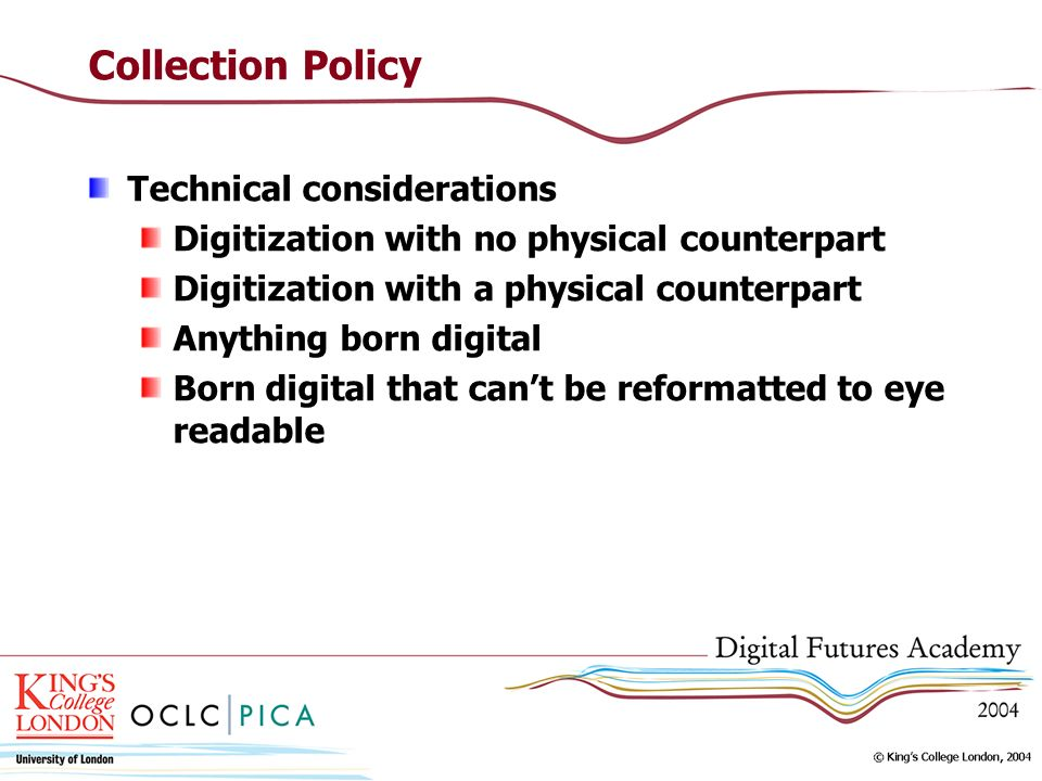 Collection Policy Technical considerations Digitization with no physical counterpart Digitization with a physical counterpart Anything born digital Bo