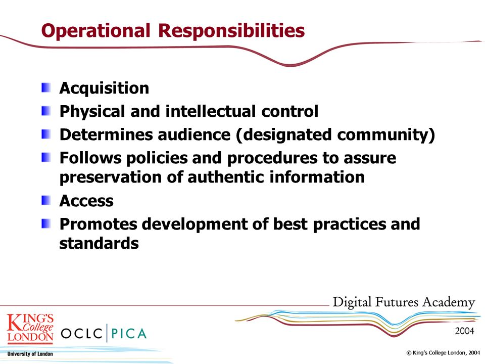 Operational Responsibilities Acquisition Physical and intellectual control Determines audience (designated community) Follows policies and procedures