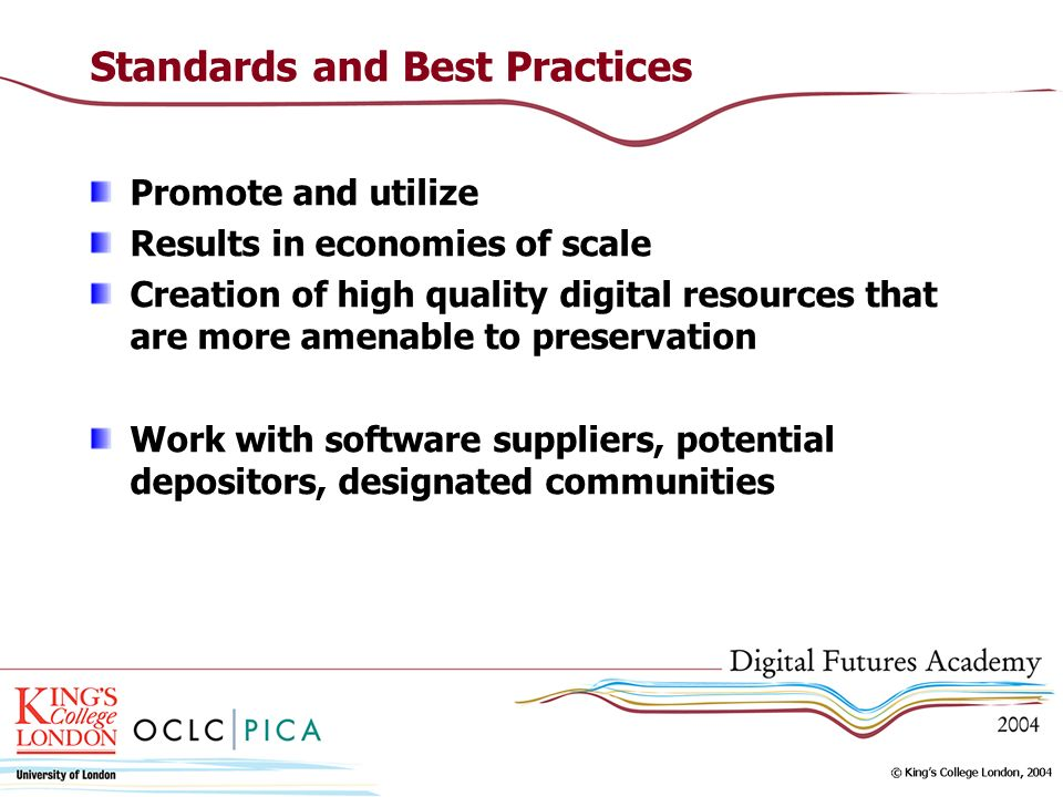 Standards and Best Practices Promote and utilize Results in economies of scale Creation of high quality digital resources that are more amenable to pr