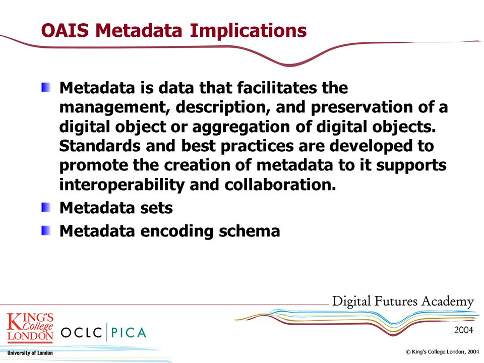 OAIS Metadata Implications Metadata is data that facilitates the management, description, and preservation of a digital object or aggregation of digit