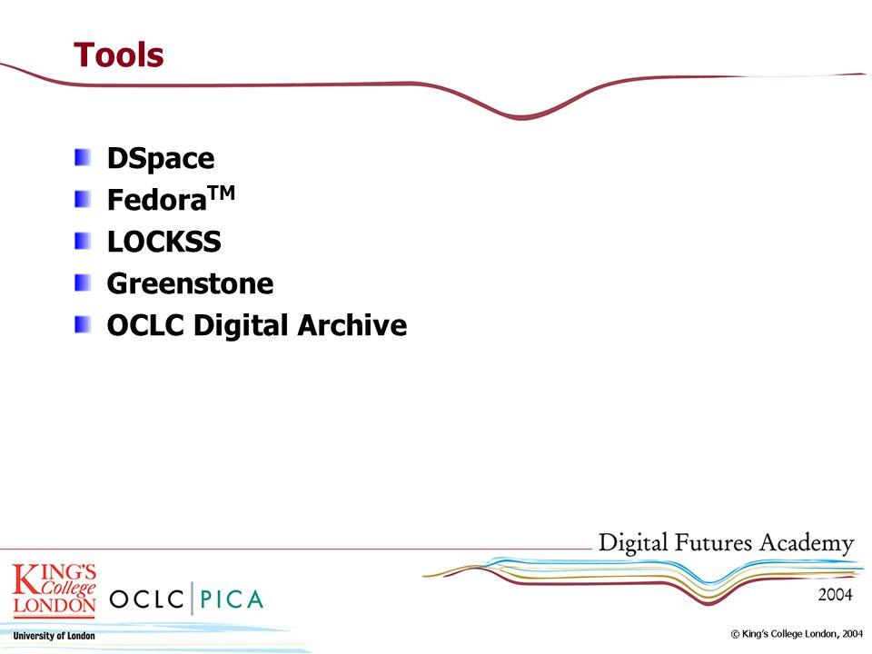 Tools DSpace Fedora TM LOCKSS Greenstone OCLC Digital Archive