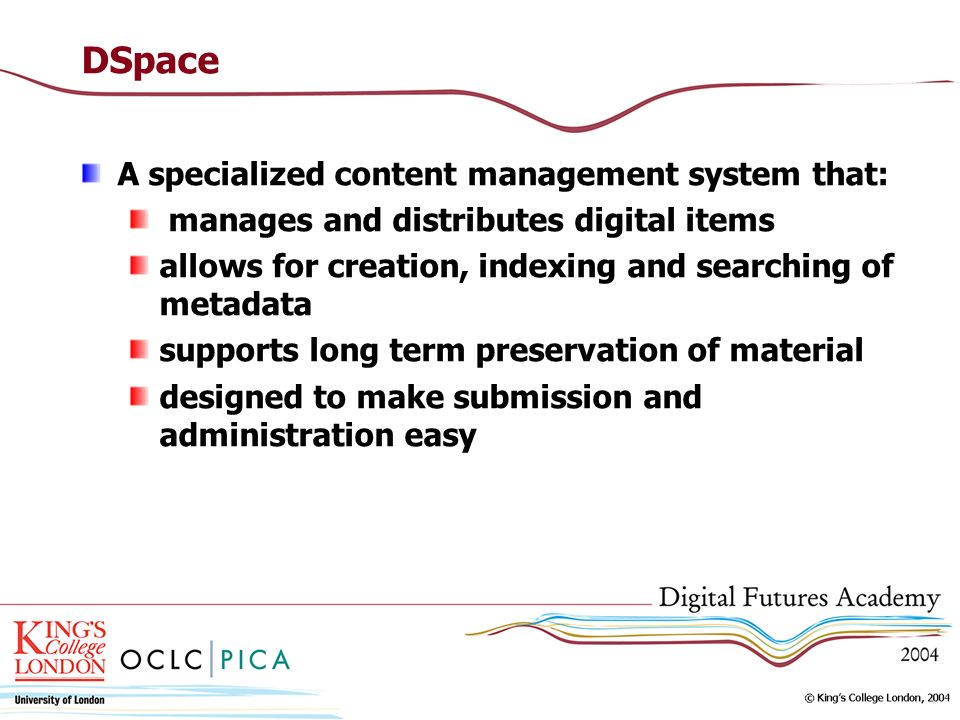 DSpace A specialized content management system that: manages and distributes digital items allows for creation, indexing and searching of metadata sup