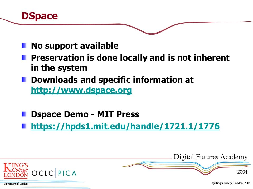DSpace No support available Preservation is done locally and is not inherent in the system Downloads and specific information at http://www.dspace.org