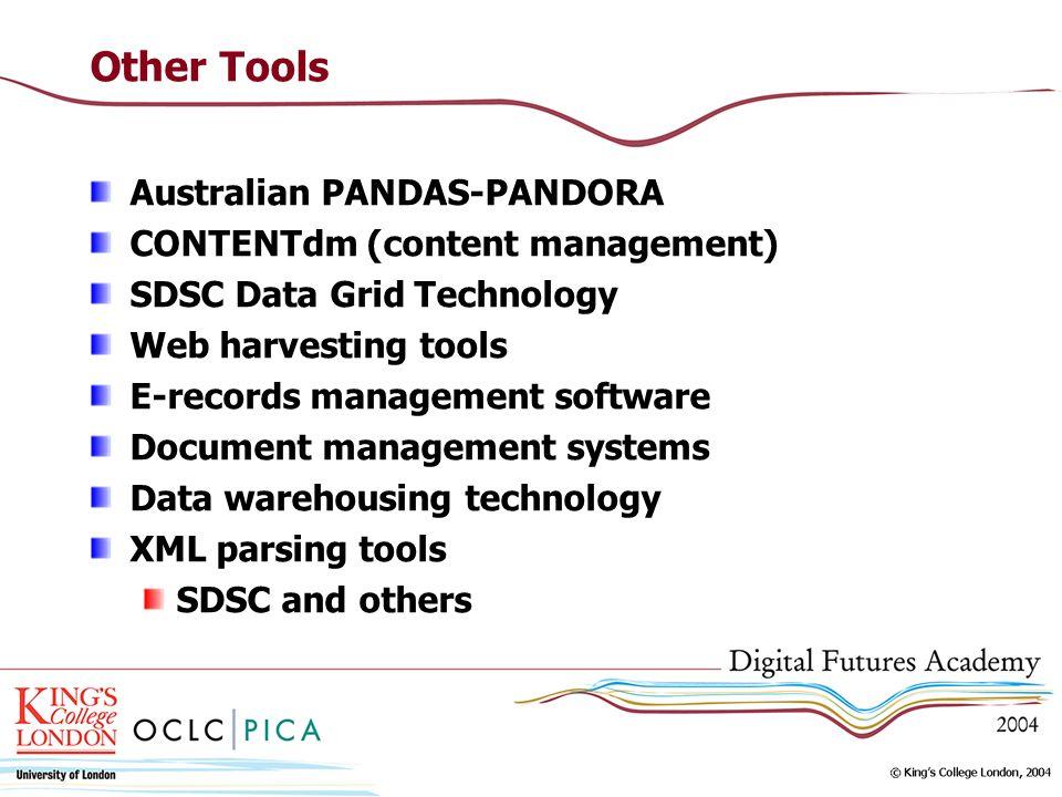 Other Tools Australian PANDAS-PANDORA CONTENTdm (content management) SDSC Data Grid Technology Web harvesting tools E-records management software Docu