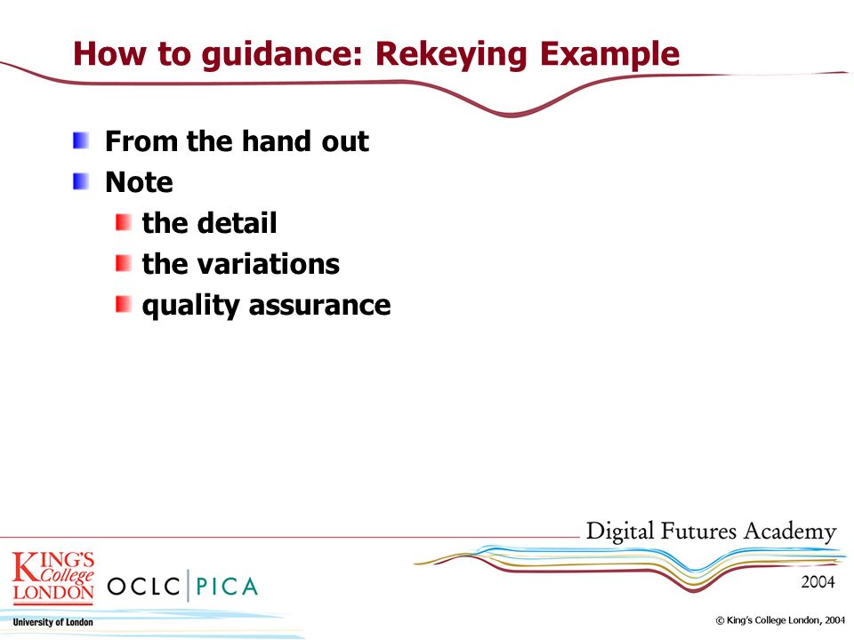 How to guidance: Rekeying Example From the hand out Note the detail the variations quality assurance