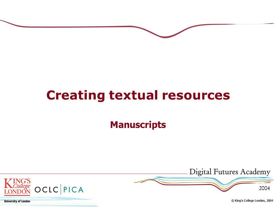 Creating textual resources Manuscripts