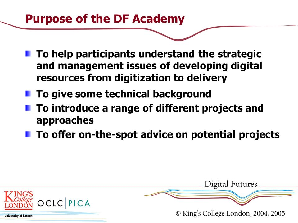 Purpose of the DF Academy To help participants understand the strategic and management issues of developing digital resources from digitization to del