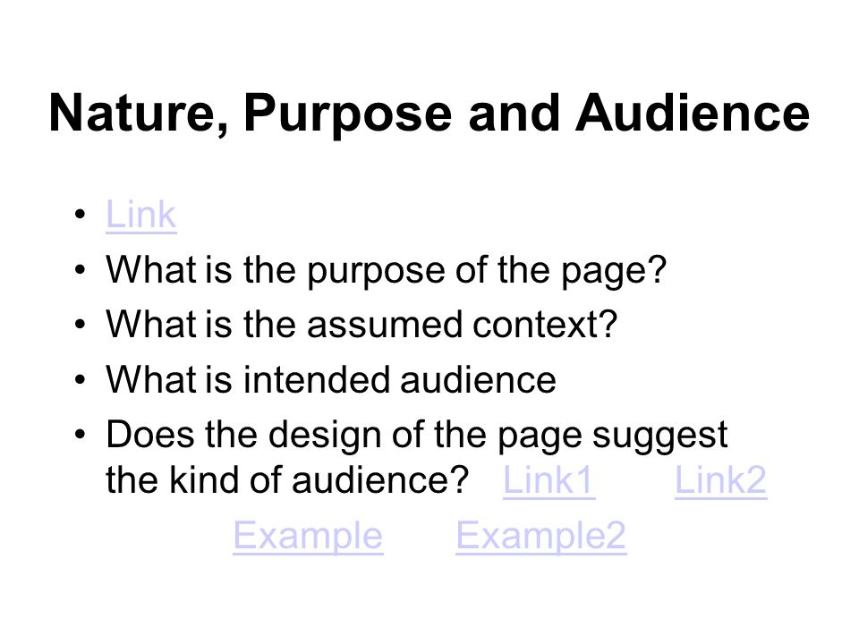 Nature, Purpose and Audience Link What is the purpose of the page? What is the assumed context? What is intended audience Does the design of the page