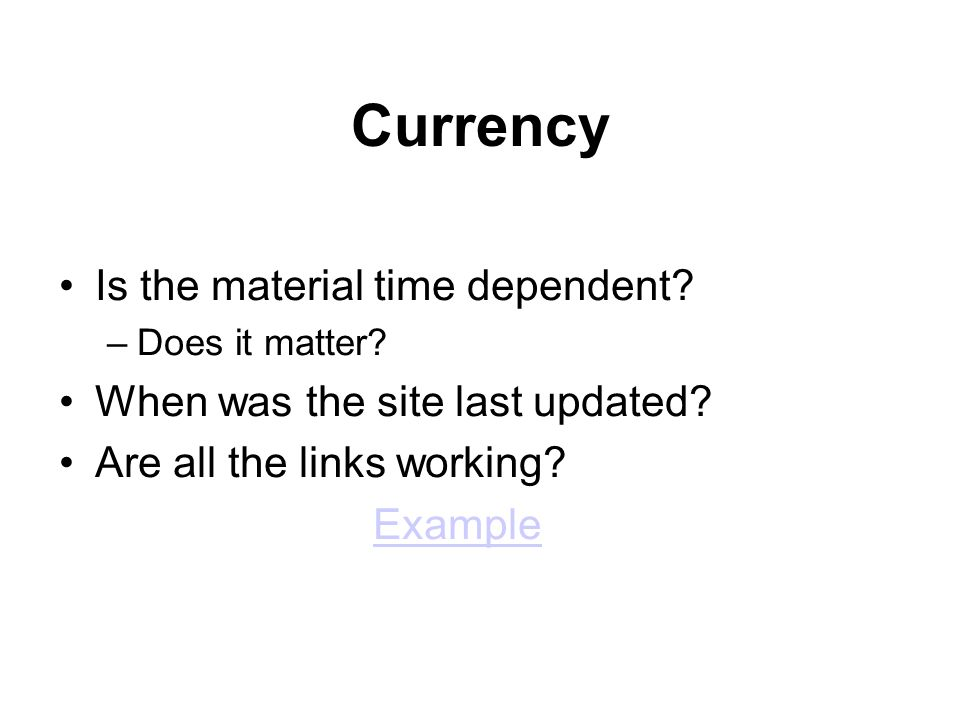 Currency Is the material time dependent. –Does it matter.