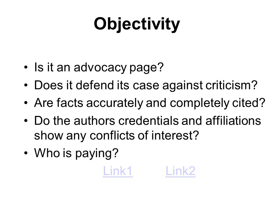 Objectivity Is it an advocacy page. Does it defend its case against criticism.