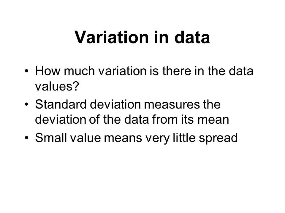 Variation in data How much variation is there in the data values.