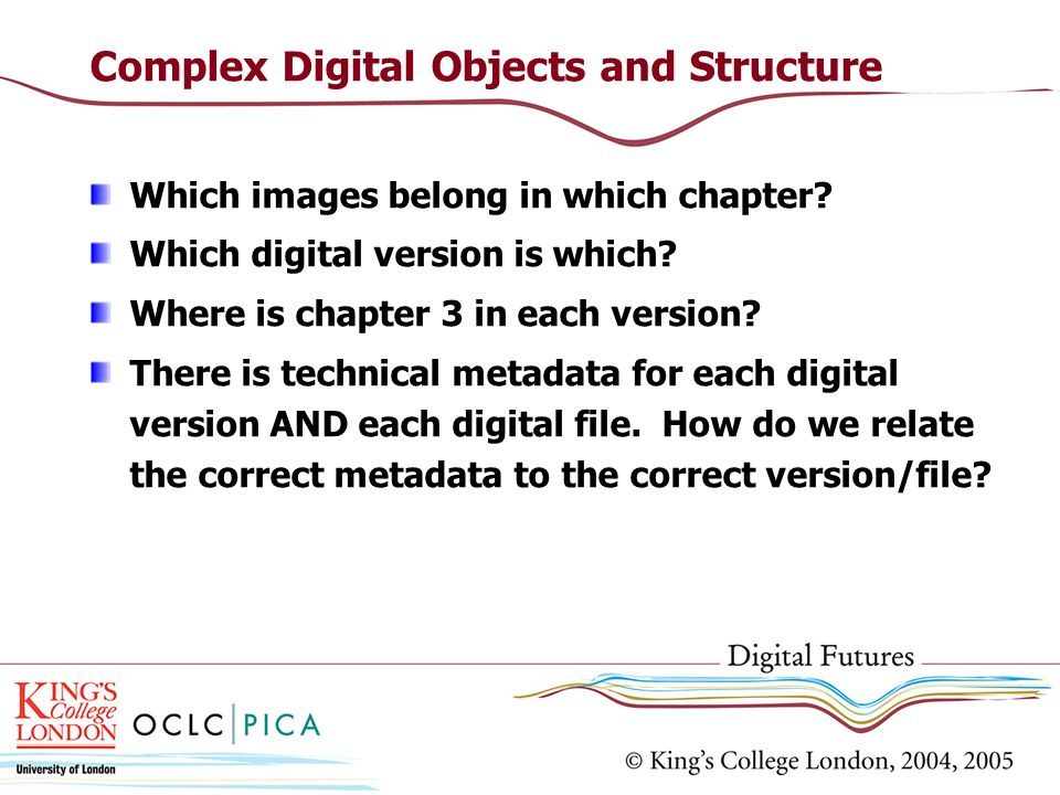 Complex Digital Objects and Structure Which images belong in which chapter? Which digital version is which? Where is chapter 3 in each version? There