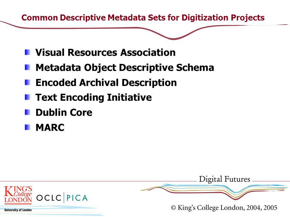 Common Descriptive Metadata Sets for Digitization Projects Visual Resources Association Metadata Object Descriptive Schema Encoded Archival Descriptio