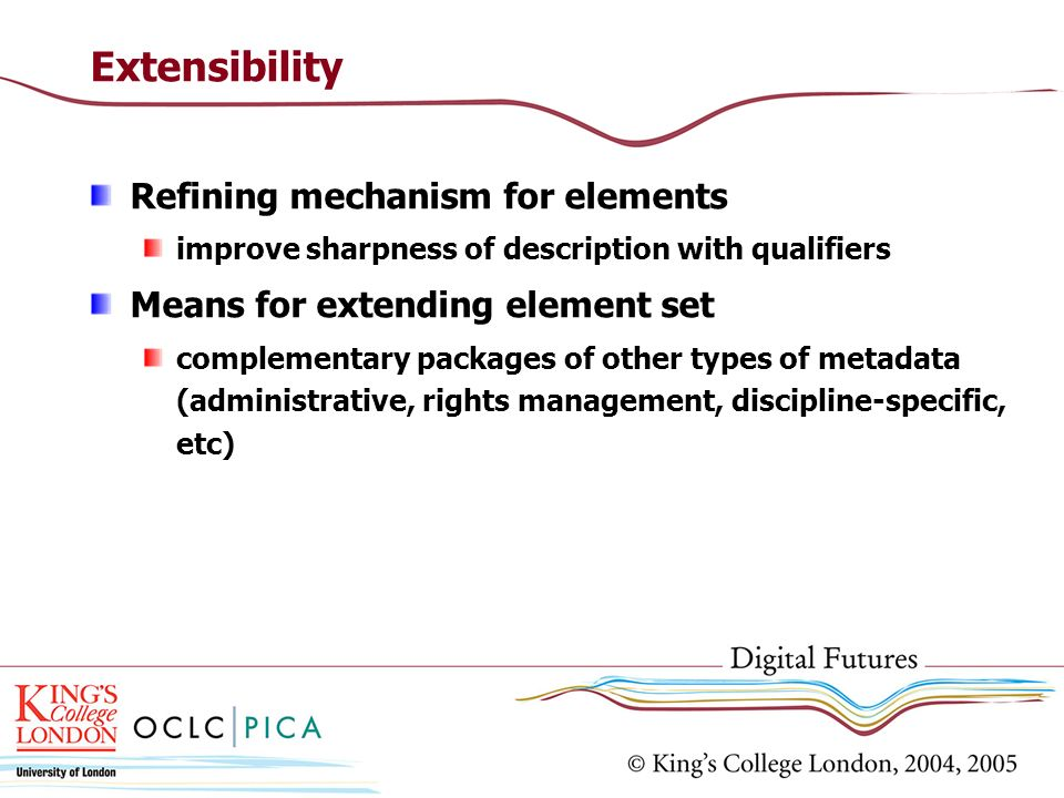 Extensibility Refining mechanism for elements improve sharpness of description with qualifiers Means for extending element set complementary packages