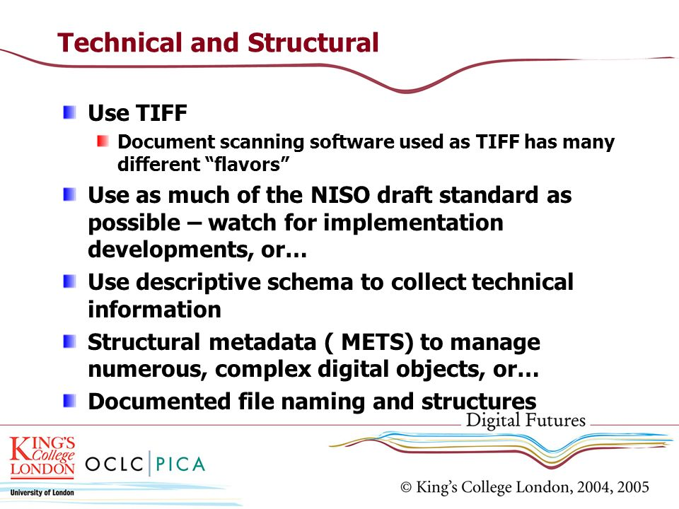 Technical and Structural Use TIFF Document scanning software used as TIFF has many different flavors Use as much of the NISO draft standard as possibl