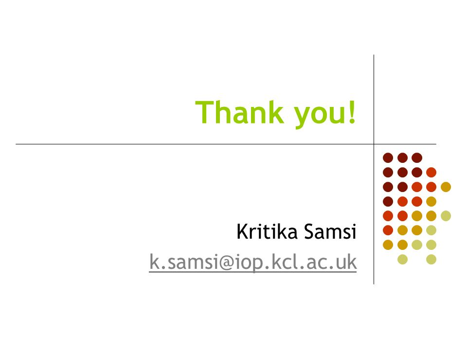 Thank you! Kritika Samsi k.samsi@iop.kcl.ac.uk