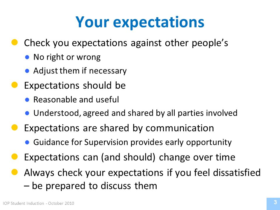 Your expectations Check you expectations against other peoples No right or wrong Adjust them if necessary Expectations should be Reasonable and useful