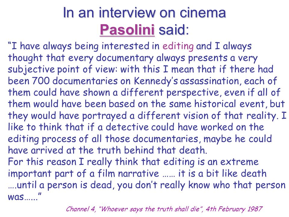 In an interview on cinema Pasolini said In an interview on cinema Pasolini said: I have always being interested in editing and I always thought that e