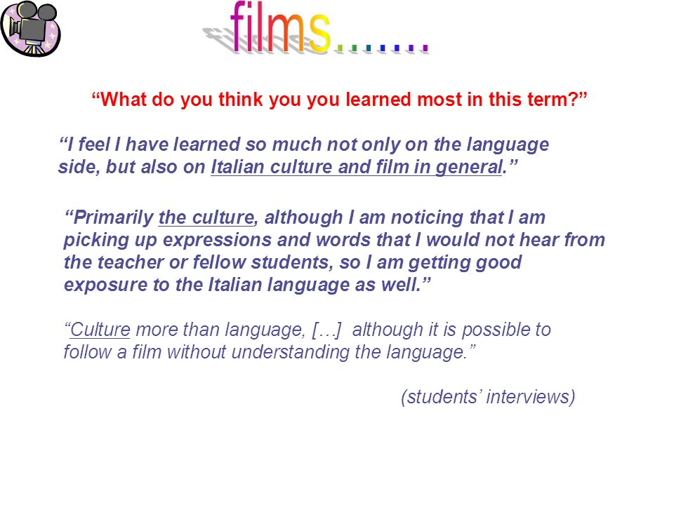 What do you think you you learned most in this term? I feel I have learned so much not only on the language side, but also on Italian culture and film