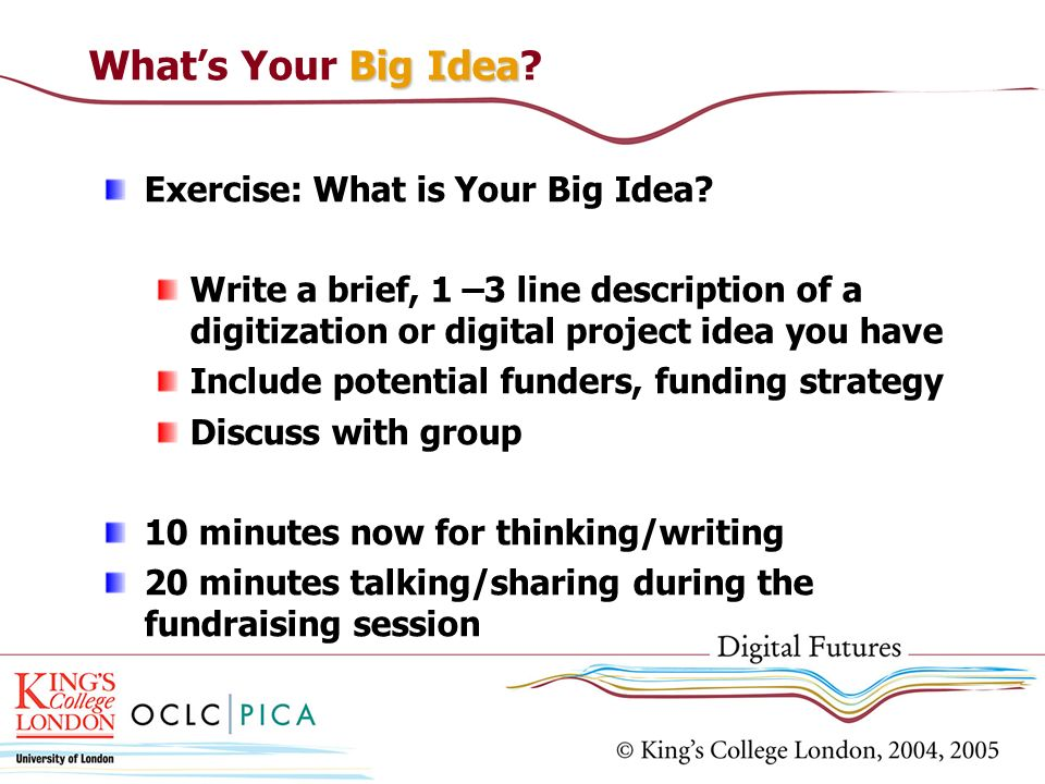 Big Idea Whats Your Big Idea. Exercise: What is Your Big Idea.