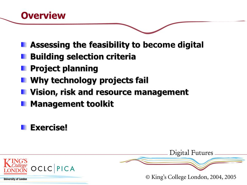 Overview Assessing the feasibility to Assessing the feasibility to become digital Building selection criteria Project planning Why technology projects