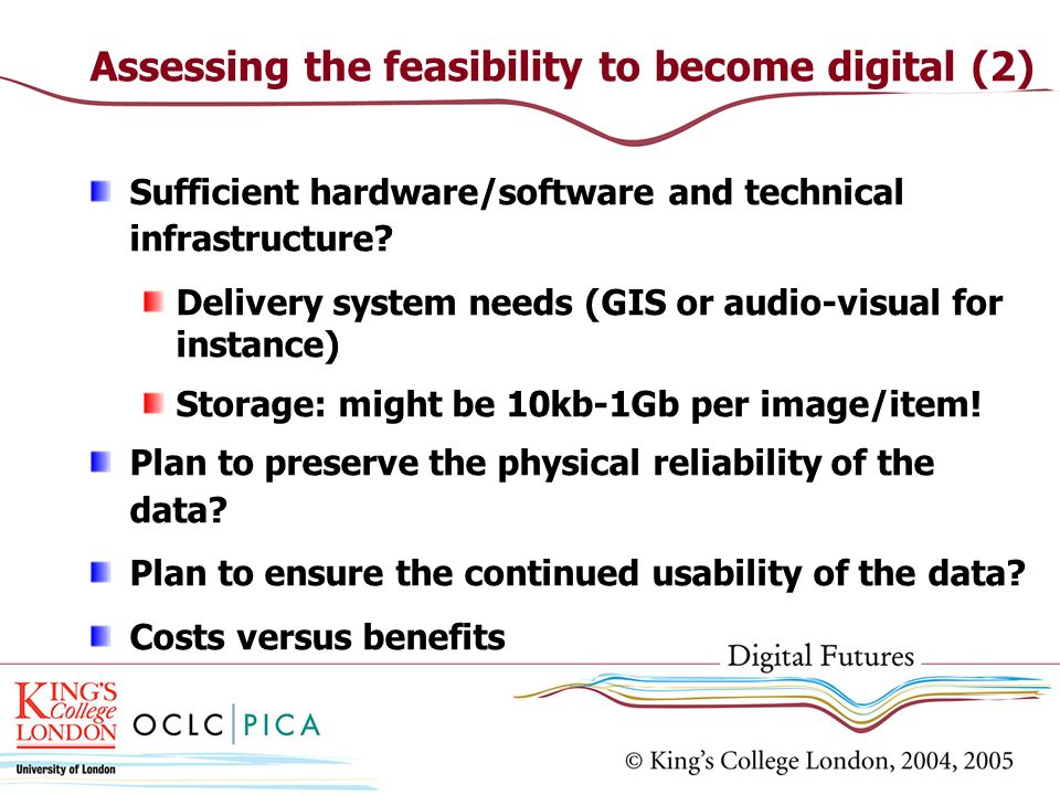 Assessing the feasibility to become digital (2) Sufficient hardware/software and technical infrastructure? Delivery system needs (GIS or audio-visual