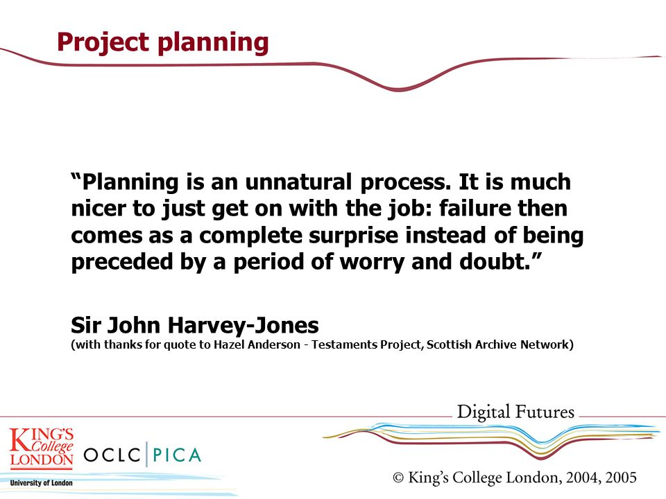 Project planning Planning is an unnatural process.
