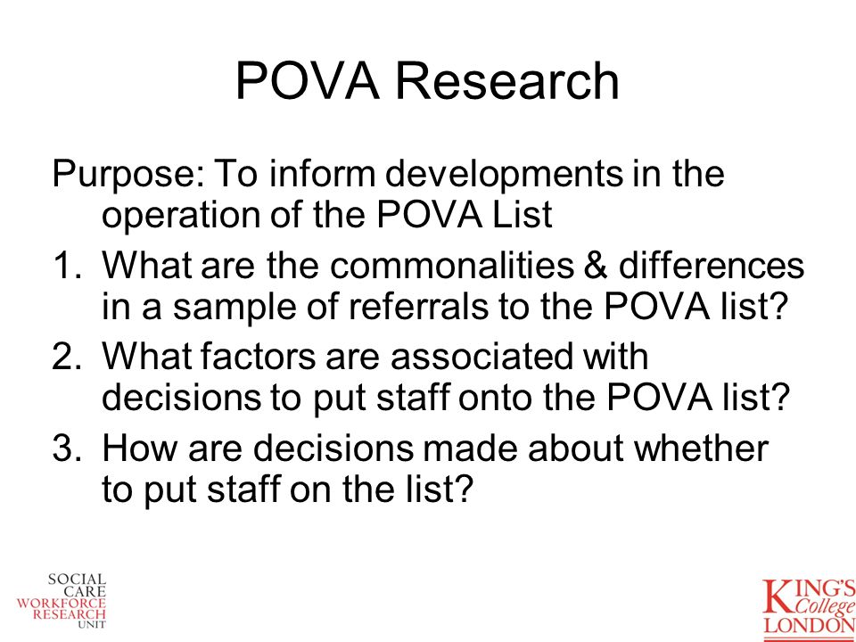 POVA Research Purpose: To inform developments in the operation of the POVA List 1.What are the commonalities & differences in a sample of referrals to the POVA list.